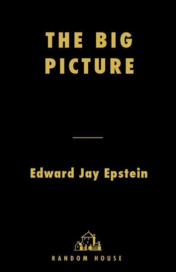 The Big Picture - The New Logic of Money and Power in Hollywood ebook by Edward Jay Epstein