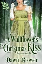 A Wallflower's Christmas Kiss ebook by Dawn Brower
