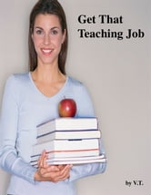 Get That Teaching Job ebook by V.T.