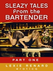 Sleazy Tales from the Bartender ebook by Lexie Renard