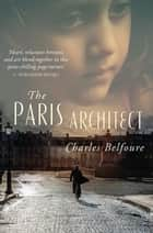 The Paris Architect ebook by Charles Belfoure