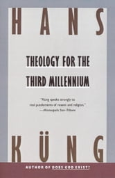 Theology for the Third Millennium - An Ecumenical View ebook by Hans Kung