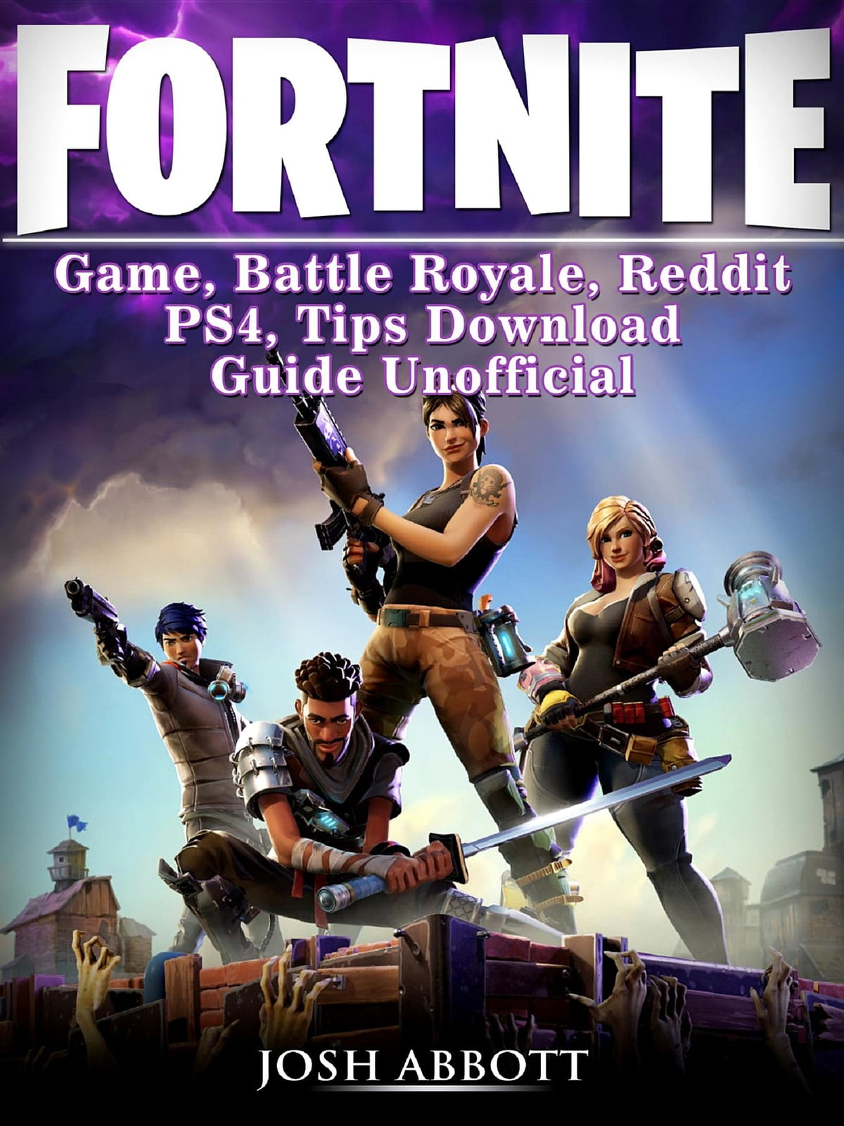 Fortnite Game, Battle Royale, Reddit, PS4, Tips, Download Guide Unofficial  ebook by Josh Abbott - Rakuten Kobo