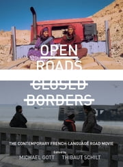 Open Roads, Closed Borders - The Contemporary French-language Road Movie ebook by Michael Gott,Thibaut Schilt