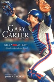 Still a Kid at Heart: My Life in Baseball and Beyond ebook by Carter, Gary
