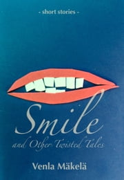 Smile and Other Twisted Tales ebook by Venla Mäkelä