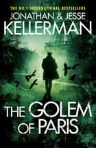 The Golem of Paris - A gripping, unputdownable thriller ebook by Jonathan Kellerman, Jesse Kellerman