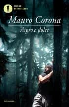Aspro e dolce ebook by Mauro Corona