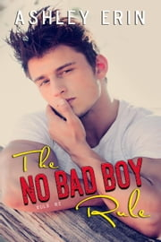 The No Bad Boy Rule - Rule, #2 ebook by Ashley Erin