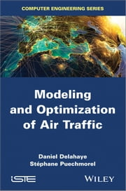 Modeling and Optimization of Air Traffic ebook by Daniel Delahaye,Stéphane Puechmorel