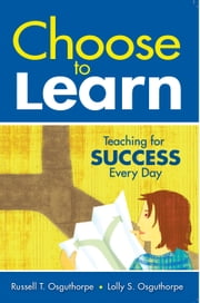 Choose to Learn - Teaching for Success Every Day ebook by Russell T. Osguthorpe