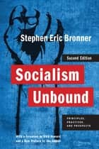 Socialism Unbound - Principles, Practices, and Prospects ebook by Stephen Eric Bronner, Dick Howard