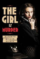 The Girl Is Murder ebook by Kathryn Miller Haines