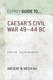 Caesar's Civil War - 49?44 BC ebook by Adrian Goldsworthy