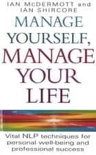 Manage Yourself, Manage Your Life - Vital NLP technique for personal well-being and professional success ebook by Ian McDermott, Ian Shircore