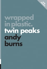 Wrapped in Plastic - Twin Peaks ebook by Andy Burns