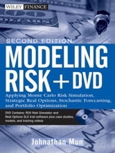 Modeling Risk - Applying Monte Carlo Risk Simulation, Strategic Real Options, Stochastic Forecasting, and Portfolio Optimization ebook by Johnathan Mun