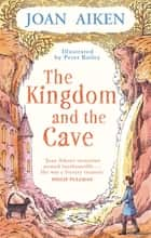 The Kingdom and the Cave ebook by Joan Aiken MBE, Peter Bailey