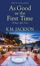 As Good as the First Time ebook by K.M. Jackson