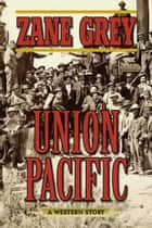 Union Pacific ebook by Zane Grey
