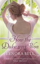 How the Duke Was Won ebook by Lenora Bell