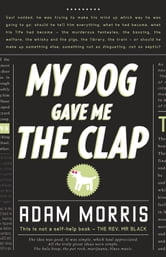 My Dog Gave Me the Clap ebook by Adam Morris
