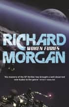 Woken Furies - Netflix Altered Carbon book 3 eBook by Richard Morgan