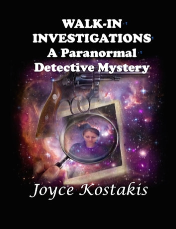 Walk-In Investigations - A Paranormal Detective Mystery ebook by Joyce Kostakis