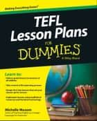 TEFL Lesson Plans For Dummies ebook by Michelle M. Maxom