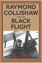 Raymond Collishaw and the Black Flight ebook by Roger Gunn