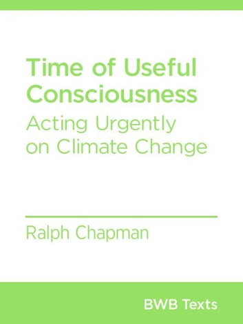 Time of Useful Consciousness - Acting Urgently on Climate Change ebook by Ralph Chapman