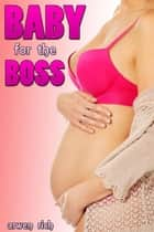 Baby for the Boss ebook by Arwen Rich