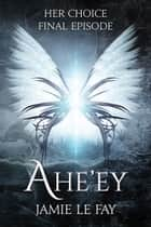 Her Choice: Ahe'ey, Episode 10 ebook by Jamie Le Fay