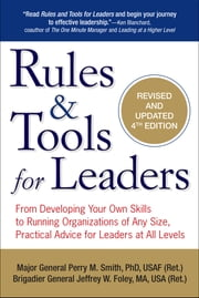 Rules & Tools for Leaders - From Developing Your Own Skills to Running Organizations of Any Size, Practical Advice for Leaders at All Levels ebook by Perry M. Smith,Jeffrey W. Foley, MA