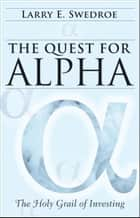The Quest for Alpha - The Holy Grail of Investing ebook by Larry E. Swedroe