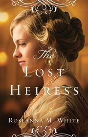 The Lost Heiress (Ladies of the Manor Book #1) ebook by Roseanna M. White