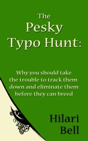 The Pesky Typo Hunt: Why you should take the trouble to track them down and eliminate them before they can breed ebook by Hilari Bell