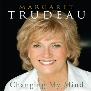 Changing My Mind audiobook by Margaret Trudeau