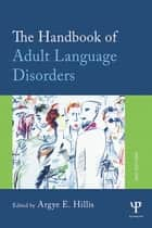 The Handbook of Adult Language Disorders ebook by Argye E. Hillis