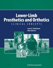 Lower-Limb Prosthetics and Orthotics - Clinical Concepts ebook by Joan Edelstein,Alex Moroz