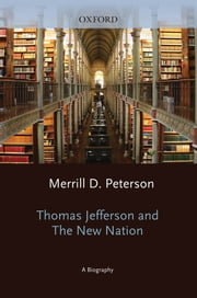 Thomas Jefferson and the New Nation - A Biography ebook by Merrill D. Peterson
