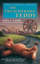 The Treacherous Teddy ebook by John J. Lamb