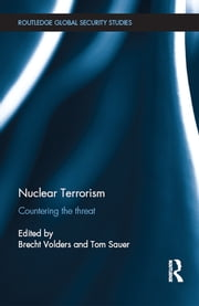 Nuclear Terrorism - Countering the Threat ebook by Brecht Volders,Tom Sauer