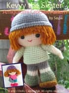 Kevvy the Skater Amigurumi Crochet Pattern ebook by Sayjai