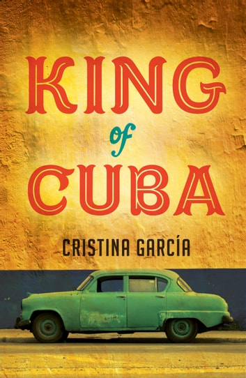 King of Cuba ebook by Cristina Garcia