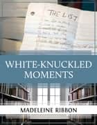 White-Knuckled Moments ebook by Madeleine Ribbon