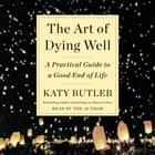 The Art of Dying Well - A Practical Guide to a Good End of Life luisterboek by Katy Butler, Katy Butler