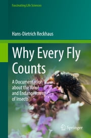 Why Every Fly Counts - A Documentation about the Value and Endangerment of Insects ebook by Hans-Dietrich Reckhaus