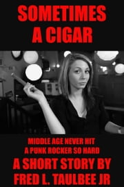 Sometimes a Cigar ebook by Fred L. Taulbee Jr