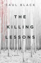 The Killing Lessons - A Novel ebook by Saul Black